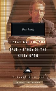 Oscar and Lucinda / True History of the Kelly Gang by Peter Carey (9781101908204) - HardCover - Crime