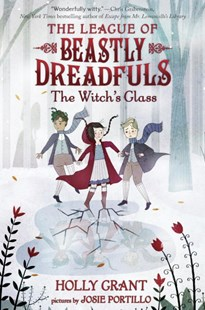 League Of Beastly Dreadfuls #3: The Witch's Glass by HOLLY GRANT (9781101933664) - HardCover - Children's Fiction Older Readers (8-10)
