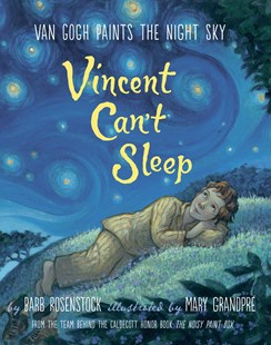 Vincent Can't Sleep: Van Gogh Paints The Night Sky by Barbara Rosenstock, Mary GrandPre (9781101937105) - HardCover - Non-Fiction Biography