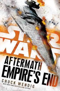 Empire's End: Aftermath (Star Wars) by Chuck Wendig (9781101966969) - HardCover - Adventure Fiction Modern