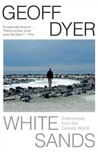 White Sands by Dyer, Geoff (9781101970126) - PaperBack - Biographies General Biographies