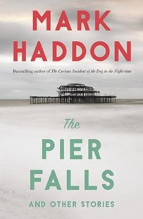 The Pier Falls by Haddon, Mark (9781101970133) - PaperBack - Modern & Contemporary Fiction General Fiction