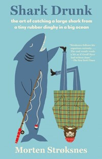 Shark Drunk by Morten Stroksnes, Tiina Nunnally (9781101972939) - PaperBack - Biographies General Biographies
