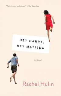 Hey Harry, Hey Matilda by Rachel Hulin (9781101973172) - PaperBack - Modern & Contemporary Fiction General Fiction