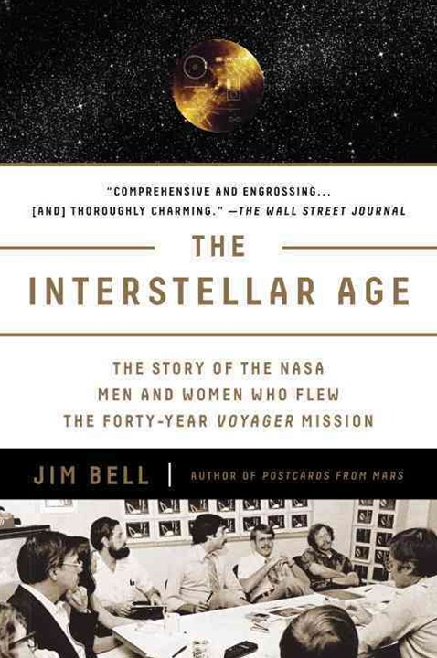The Interstellar Age: The Story Of The Men And Women Who Flew The Forty-Year Voyager Mission