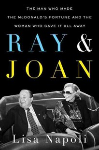 Ray & Joan: The Man Who Made the McDonald's Fortune and the Woman Who Gave It All Away by LISA NAPOLI (9781101984956) - HardCover - Biographies Business