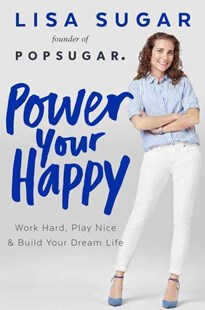 Power Your Happy by Lisa Sugar (9781101985069) - HardCover - Biographies General Biographies