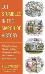 101 Stumbles in the March of History: What If the Great Mistakes in War, Government, Industry, and Economics Were Not Made? by Bill Fawcett (9781101987049) - PaperBack - History North America
