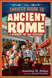 The Thrifty Guide To Ancient Rome by Jonathan W. Stokes, David Sossella (9781101998083) - HardCover - Non-Fiction History