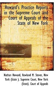 Howard's Practice Reports in the Supreme Court and Court of Appeals of the State of New York by Nathan Howard (9781103001361) - PaperBack - History