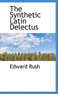The Synthetic Latin Delectus by Edward Rush (9781103001569) - PaperBack - History