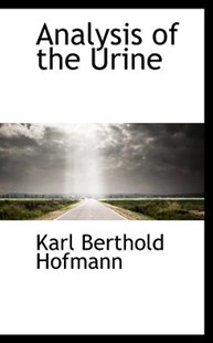 Analysis of the Urine by Karl Berthold Hofmann (9781103008483) - PaperBack - History