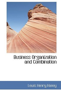 Business Organization and Combination by Lewis Henry Haney (9781103013043) - HardCover - History