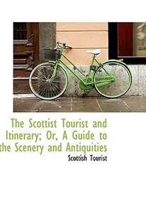 The Scottist Tourist and Itinerary; Or, a Guide to the Scenery and Antiquities by Scottish Tourist (9781103015610) - HardCover - History