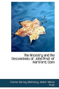 The Ancestry and the Descendents of John Pratt of Hartford, Conn by Charles Barney Whittelsey (9781103015733) - PaperBack - History