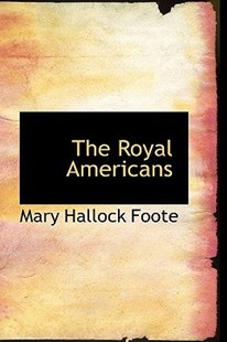 The Royal Americans by Mary Hallock Foote (9781103017065) - HardCover - History