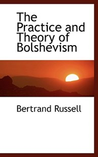 The Practice and Theory of Bolshevism by Bertrand Russell Earl (9781103066193) - PaperBack - Philosophy Modern