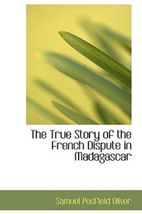 The True Story of the French Dispute in Madagascar by Samuel Pasfield Oliver (9781103117055) - HardCover - History