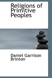 Religions of Primitive Peoples by Daniel Garrison Brinton (9781103142958) - HardCover - History