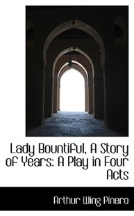Lady Bountiful, a Story of Years by Arthur Wing Pinero Sir (9781103142996) - HardCover - History