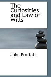 The Curiosities and Law of Wills by John Proffatt (9781103169689) - HardCover - History