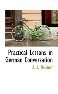 Practical Lessons in German Conversation by Albert L Meissner (9781103224661) - HardCover - History