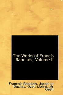 The Works of Francis Rabelais, Volume II by Francois Rabelais (9781103353989) - HardCover - History