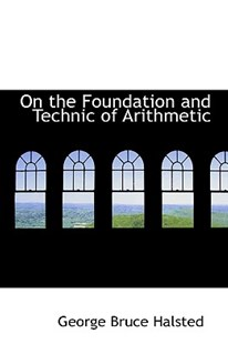 On the Foundation and Technic of Arithmetic by George Bruce Halsted (9781103387212) - PaperBack - History