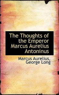 The Thoughts of the Emperor Marcus Aurelius Antoninus by Marcus Aurelius (9781103498529) - HardCover - Biographies Political