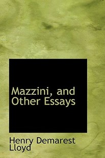 Mazzini, and Other Essays by Henry Demarest Lloyd (9781103676002) - PaperBack - History