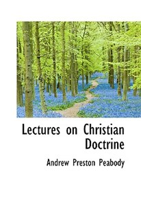 Lectures on Christian Doctrine by Andrew P Peabody (9781103925629) - HardCover - History