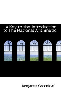 A Key to the Introduction to the National Arithmetic by Benjamin Greenleaf (9781103983780) - PaperBack - History