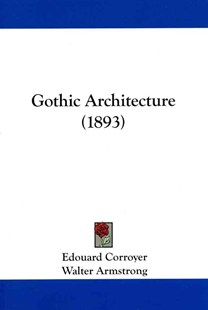 Gothic Architecture (1893) by Edouard Corroyer, Walter Armstrong (9781104058548) - PaperBack - Modern & Contemporary Fiction Literature