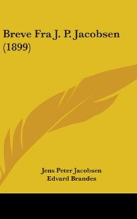 Breve Fra J. P. Jacobsen (1899) by J P Jacobsen, Jens Peter Jacobsen (9781104065768) - HardCover - Modern & Contemporary Fiction Literature