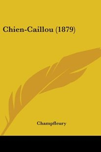 Chien-Caillou (1879) by Jules Francois Champfleury, Champfleury (9781104081140) - PaperBack - Modern & Contemporary Fiction Literature