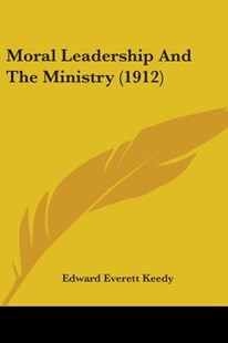 Moral Leadership and the Ministry (1912) by Edward Everett Keedy (9781104298159) - PaperBack - Modern & Contemporary Fiction Literature