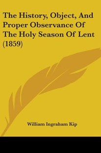 The History, Object, and Proper Observance of the Holy Season of Lent (1859) by William Ingraham Kip (9781104394011) - PaperBack - Modern & Contemporary Fiction Literature