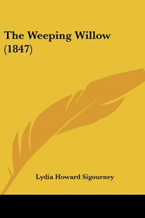 The Weeping Willow (1847) by Lydia Howard Sigourney (9781104408312) - PaperBack - Modern & Contemporary Fiction Literature