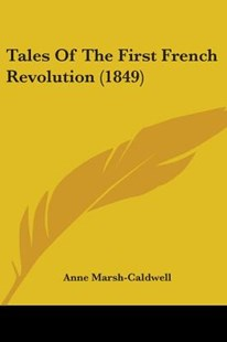 Tales of the First French Revolution (1849) by Anne Marsh-Caldwell (9781104475314) - PaperBack - Modern & Contemporary Fiction Literature