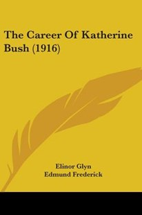 The Career of Katherine Bush (1916) by Elinor Glyn, Edmund Frederick (9781104481896) - PaperBack - Modern & Contemporary Fiction Literature