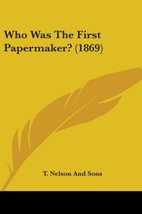 Who Was the First Papermaker? (1869) by T Nelson & Sons Publishing, T Nelson and Sons (9781104529635) - PaperBack - Modern & Contemporary Fiction Literature