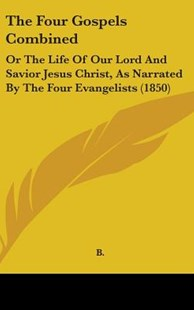 The Four Gospels Combined by B (9781104575984) - HardCover - Modern & Contemporary Fiction Literature