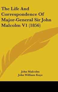 The Life and Correspondence of Major-General Sir John Malcolm V1 (1856) by John Malcolm, John William Kaye (9781104587154) - HardCover - Modern & Contemporary Fiction Literature
