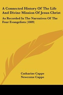 A Connected History of the Life and Divine Mission of Jesus Christ by Catharine Cappe, Newcome Cappe (9781104591632) - PaperBack - Modern & Contemporary Fiction Literature
