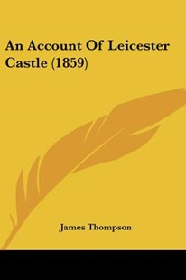 An Account of Leicester Castle (1859) by James Thompson (9781104610975) - PaperBack - Modern & Contemporary Fiction Literature