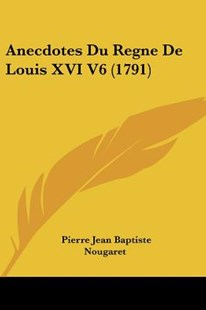 Anecdotes Du Regne de Louis XVI V6 (1791) by Pierre Jean Baptiste Nougaret (9781104614829) - PaperBack - Modern & Contemporary Fiction Literature