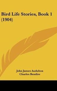 Bird Life Stories, Book 1 (1904) by John James Audubon, Charles Bendire, Clarence Moores Weed (9781104672911) - HardCover - Modern & Contemporary Fiction Literature