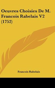 Oeuvres Choisies de M. Francois Rabelais V2 (1752) by Francois Rabelais (9781104712761) - HardCover - Modern & Contemporary Fiction Literature