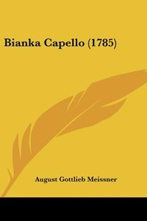 Bianka Capello (1785) by August Gottlieb Meissner (9781104723392) - PaperBack - Modern & Contemporary Fiction Literature