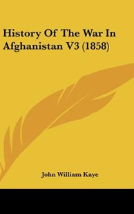 History of the War in Afghanistan V3 (1858) by John William Kaye (9781104825942) - HardCover - Modern & Contemporary Fiction Literature